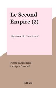 Pierre Labracherie et Georges Pernoud - Le Second Empire (2) - Napoléon III et son temps.