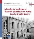 Pierre Labrude et Bernard Legras - La faculté de médecine et l'école de pharmacie de Nancy pendant la Grande Guerre.