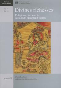 Pierre Lachaier et Catherine Clementin-Ojha - Divines richesses - Religion et économie en monde marchand indien.