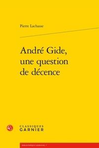 Pierre Lachasse - Andre Gide, une question de décence.