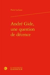 Pierre Lachasse - André Gide, une question de décence.