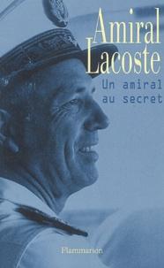 Pierre Lacoste et Alain-Gilles Minella - Amiral Lacoste - Un amiral au secret.