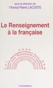 Pierre Lacoste et  Collectif - Le renseignement à la française.