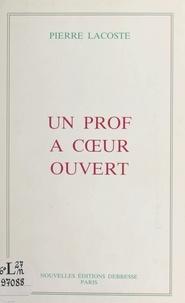 Pierre Lacoste - Un prof à cour ouvert : autobiographie.