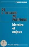 Pierre Lacour et Alain Poher - De l'Océanie au Pacifique - Histoire et enjeux.