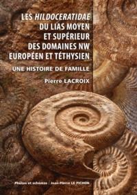 Pierre Lacroix - Les Hildoceratidae du Lias moyen et supérieur des domaines NW européen et téthysien - Une histoire de famille.