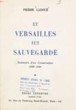 Pierre Ladoué - Et Versailles fut sauvegardé - Souvenirs d'un conservateur, 1939-1941.