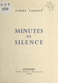 Pierre Ladoué - Minutes de silence.