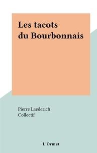 Pierre Laederich et  Collectif - Les tacots du Bourbonnais.