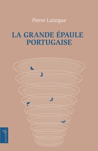 Pierre Lafargue - La grande épaule portugaise.