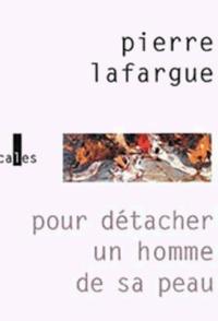Pierre Lafargue - Pour détacher un homme de sa peau.