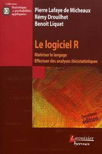 Pierre Lafaye de Micheaux et Rémy Drouilhet - Le logiciel R - Maîtriser le langage, effectuer des analyses (bio)statistiques.