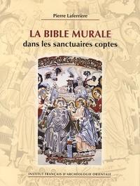 Pierre Laferrière - La Bible murale dans les sanctuaires coptes.