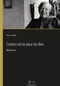 Pierre Laffitte - L'action est la soeur du rêve - Mémoires.