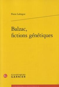 Pierre Laforgue - Balzac, fictions génétiques.