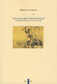 """Pierre Laforgue - Baudelaire dépolitiqué - Quatre études sur """"Les Fleurs du Mal""""."""