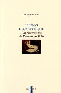 Pierre Laforgue - L'éros romantique - Représentations de l'amour en 1830.