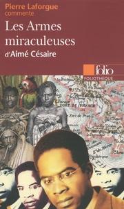 Pierre Laforgue - Les Armes miraculeuses d'Aimé Césaire.
