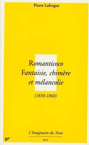 Pierre Laforgue - Romanticoco - Fantaisie, chimère et mélancolie (1830-1860).