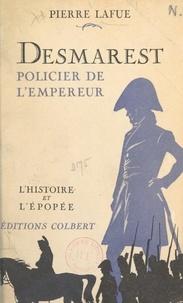 Pierre Lafue et Jean d'Agraives - Desmarest, policier de l'empereur.