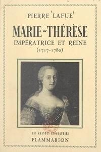 Pierre Lafue - Marie-Thérèse : impératrice et reine - 1717-1780.