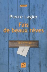 Pierre Lagier - Fais de beaux rêves.