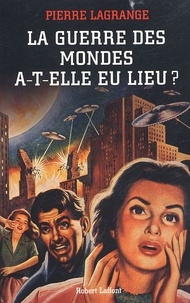 Pierre Lagrange - La guerre des mondes a-t-elle eu lieu ?.