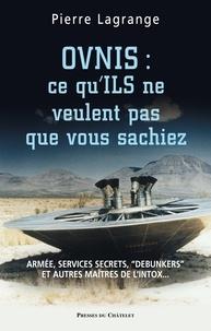 """Pierre Lagrange - Ovnis : ce qu'ILS ne veulent pas que vous sachiez - Armée, services secrets, """"débunkers"""" et autres maîtres de l'intox...."""