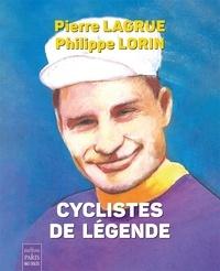 Pierre Lagrue et Philippe Lorin - Cyclistes de légende.