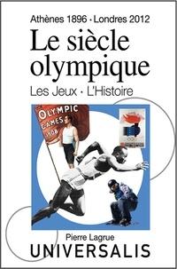 Pierre Lagrue et Serge Laget - Le Siècle olympique. Les Jeux et l'Histoire - Athènes, 1896 - Londres, 2012.