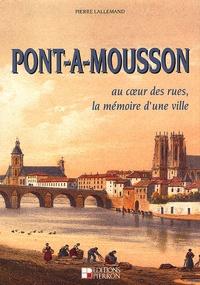 Pont-à-Mousson.- Au coeur des rues, la mémoire d'une ville - Pierre Lallemand   Showmesound.org