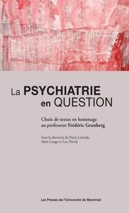 Pierre Lalonde et Alain Lesage - La psychiatrie en question. Choix de textes en hommage au professeur Frédéric Grunberg.