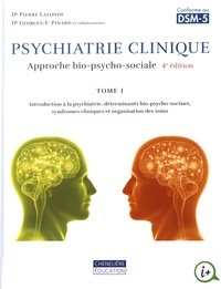Pierre Lalonde et Georges Pinard - Psychiatrie clinique - Approche bio-psycho-sociale Tome 1, Introduction à la psychiatrie, déterminants bio-psycho-sociaux, syndromes cliniques et organisation des soins.