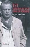 Pierre Lamalattie - 121 curriculum vitae pour un tombeau.