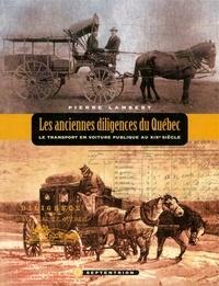 Pierre Lambert - Anciennes diligences du Québec (Les) - Le transport en voiture publique au XIXe siècle.