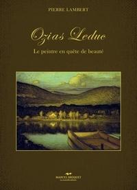 Pierre Lambert - Ozias Leduc - Le peintre en quête de beauté.