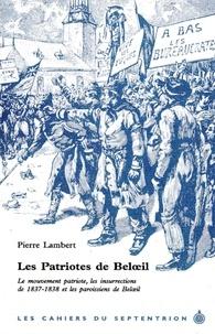 Pierre Lambert - Patriotes de Beloeil (Les) - Le mouvement patriote, les insurrections de 1837-1838 et les paroissiens de Beloeil.