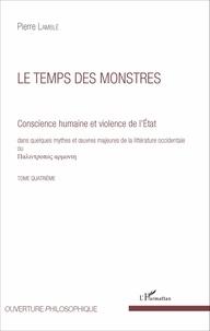 Pierre Lamblé - Conscience humaine et violence de l'Etat dans quelques mythes et oeuvres majeures de la littérature occidentale - Tome quatrième, Le temps des monstres.