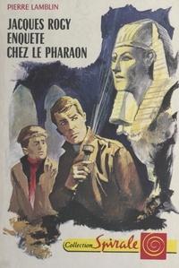 Pierre Lamblin et  Bertrand - Jacques Rogy enquête chez le Pharaon.