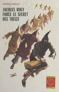 Pierre Lamblin et Jacques Fromont - Jacques Rogy force le secret des treize.