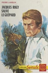 Pierre Lamblin et  Bertrand - Jacques Rogy sauve le guépard.