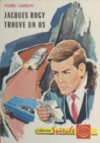 Pierre Lamblin et Vanni Tealdi - Jacques Rogy trouve un os - Les grands reportages de Jacques Rogy.