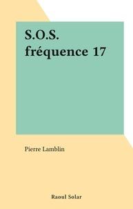 Pierre Lamblin - S.O.S. fréquence 17.