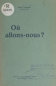 Pierre Lanarès - Où allons-nous ?.