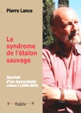Pierre Lance - Journal d'un iconoclaste Tome 1 : Le syndrome de l'étalon sauvage - (2000-2005).