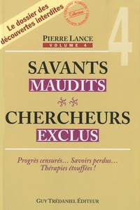 Pierre Lance - Savants maudits chercheurs exclus - Tome IV.