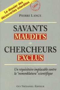 """Pierre Lance - Savants maudits, Chercheurs exclus - Tome 1, Un réquisition implacable contre la """"nomenklatura"""" scientifique."""