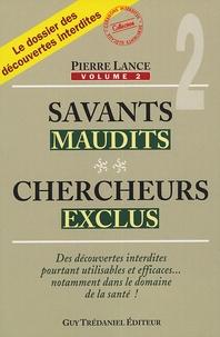 Pierre Lance - Savants maudits, chercheurs exclus - Tome 2.