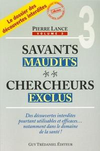 Pierre Lance - Savants maudits, chercheurs exclus - Tome 3.
