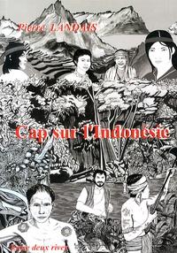Pierre Landais - Cap sur l'Indonésie.